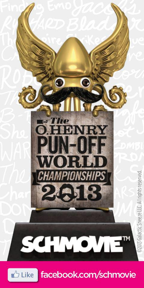 SCHMOVIE and the O. Henry Pun-Off World Championships go together like punnet butter and chuckle-a-lot! (groan)